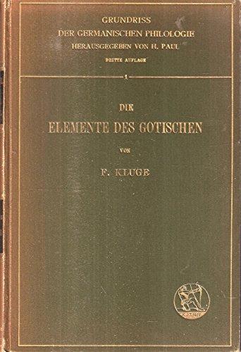 Die Elemente des Gotischen: eine erste Einführung in die deutsche Sprachwissenschaft (Grundriß der germanischen Philologie) (Gotische Elemente)