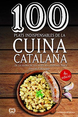100 Plats Indispensables De La Cuina Catalana.De La Cuina De Les Àvies Als Germans Roca (De 100 en 100)