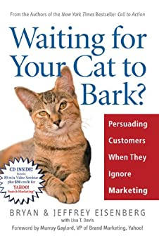 Waiting for Your Cat to Bark?: Persuading Customers When They Ignore Marketing (English Edition) par [Eisenberg, Bryan, Eisenberg, Jeffrey]