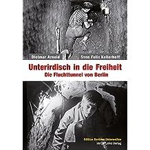 Unterirdisch in die Freiheit: Die Fluchttunnel von Berlin (Edition Berliner Unterwelten im Ch. Links Verlag!)