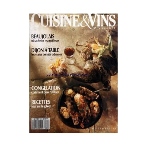 CUISINE ET VINS DE FRANCE [No 444] du 01/11/1988 - BEAUJOLAIS - OU ACHETER LES MEILLEURS - DIJON A TABLE - CONGELATION - COMMENT BIEN L'UTILISER - RECETTES - TOUT SUR LE GIBIER