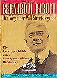Bernard M. Baruch. Der Weg einer Wall Street-Legende. Die Lebensgeschichte eines aussergewöhnlichen Börsianers