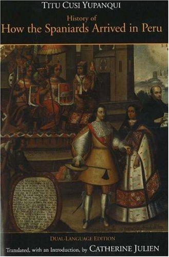 History of How the Spaniards Arrived in Peru: (Relascion de como los Espanoles Entraron en el Peru), Dual-Language Edition (Hackett Classics) por Titu Cusi Yupanqui