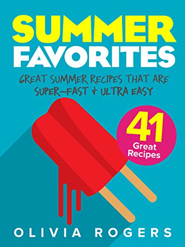 Summer Favorites (2nd Edition): 41 Great Summer Recipes That Are Super-Fast & Ultra Easy (English Edition)