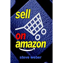 Sell on Amazon: A Guide to Amazon's Marketplace, Seller Central, and Fulfillment by Amazon Programs (English Edition)