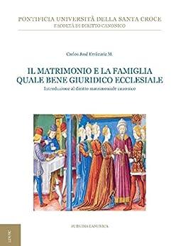Il matrimonio e la famiglia quale bene giuridico ecclesiale: Introduzione al diritto matrimoniale canonico di [Errázuriz, Carlos José]
