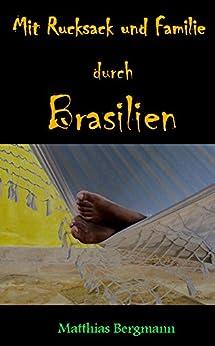Mit Rucksack und Familie durch Brasilien (Illustrierte Ausgabe) von [Bergmann, Matthias]