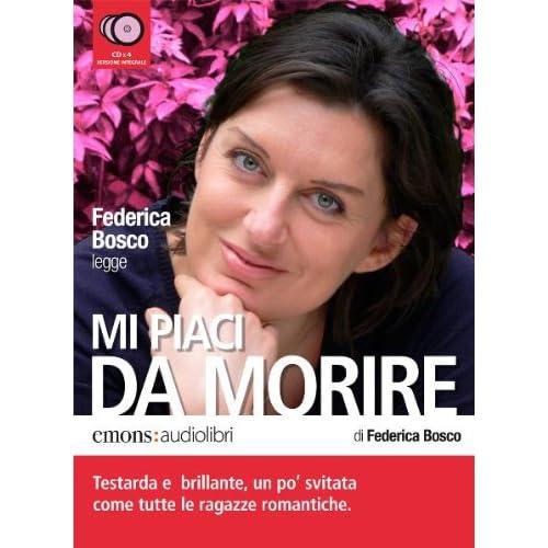 Mi Piaci Da Morire Letto Da Federica Bosco. Audiolibro. 4 Cd Audio