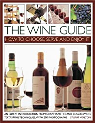 The Wine Guide: How To Choose, Serve And Enjoy It by Stuart Walton (2012-12-01)