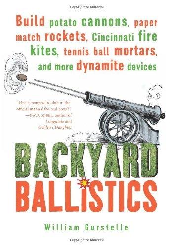 Backyard Ballistics: Build Potato Cannons, Paper Match Rockets, Cincinnati Fire Kites, Tennis Ball Mortars and More Dynamite Devices by William Gurstelle (2001-07-01)