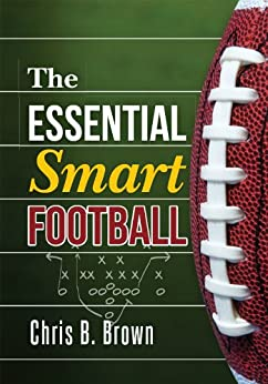 The Essential Smart Football (English Edition) par [Brown, Chris B.]