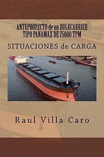 ANTEPROYECTO de un BULKCARRIER TIPO PANAMAX DE 75000 TPM: SITUACIONES de CARGA (ANTEPROYECTO BULKCARRIER 75000 TPM) (Spanish Edition)