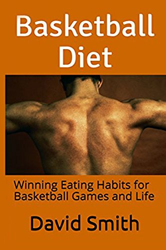 Basketball Diet: Winning Eating Habits for Basketball Games and Life por David Smith