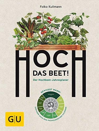 Hoch das Beet!: Der Hochbeet-Jahresplaner. Gewusst wann! Gärtnern nach dem phänologischen Kalender (GU Garten Extra) (Planer Kalender Gebunden)