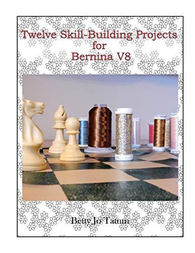 Twelve Skill-Building Projects for Bernina V8 (Stickerei-design-software)
