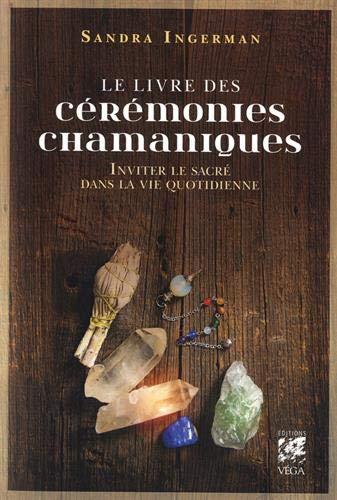 Le livre des cérémonies chamaniques : Inviter le sacré dans la vie quotidienne par  (Broché - May 28, 2019)