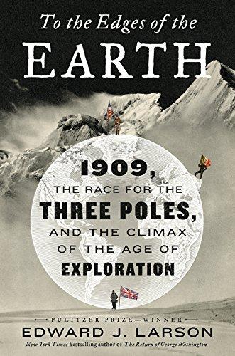 To the Edges of the Earth: 1909, the Race for the Three Poles, and the Climax of the Age of Exploration por Edward Larson