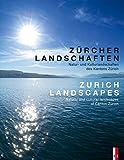 Zürcher Landschaften - Natur-und Kulturlandschaften des Kantons Zürich Zurich Landscapes - Natural and Cultural Landsc
