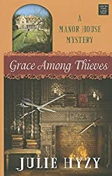 Grace Among Thieves: A Manor House Mystery by Julie Hyzy (2015-06-01)