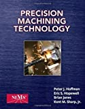 Precision Machining Technology by Hoffman, Peter J. Published by Cengage Learning 1st (first) edition (2011) Hardcover