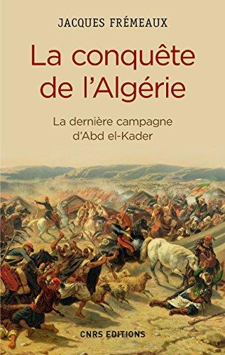 La Conquête de l'Algérie. De la de...