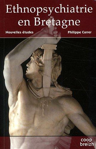 Ethnopsychiatrie en Bretagne - T2: Nouvelles études par Philippe Carrer