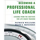 Becoming a Professional Life Coach - Lessons from the Institute for Life Coach Training