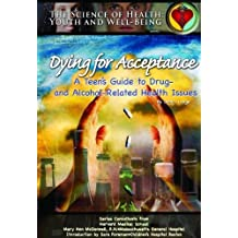 Dying for Acceptance: A Teen's Guide to Drug- And Alcohol-Related Health Issues (THE SCIENCE OF HEALTH)
