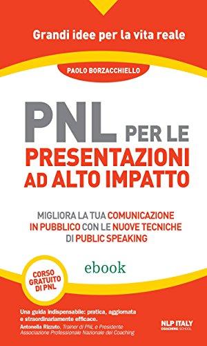 PNL per le presentazioni ad alto impatto Migliora la tua comunicazione in pubblico con le nuove tecniche di pu PDF