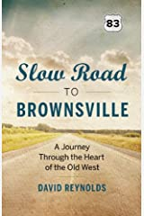 Slow Road to Brownsville: A Journey Through the Heart of the Old West Paperback