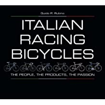 Italian Racing Bicycles: The People, the Products, the Passion