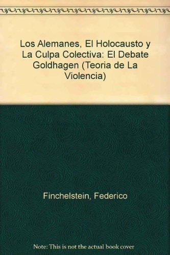 Descargar Libro Los alemanes, el holocausto y la culpa colectiva (el debate goldhagen) (Teoria de La Violencia) de Federico Finchelstein