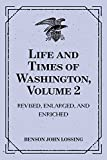 Life and Times of Washington, Volume 2: Revised, Enlarged, and Enriched