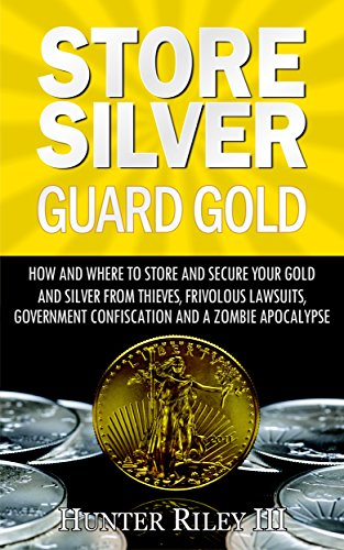 Store Silver Guard Gold: How and Where to Store and Secure Your Gold and Silver from Thieves, Frivolous Lawsuits, Government Confiscation and a Zombie Apocalypse (English Edition) (Bullion Edelmetall)