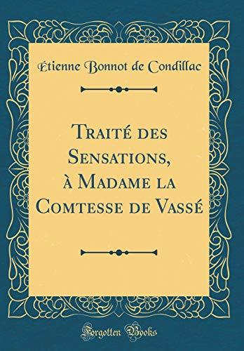 Traité Des Sensations, À Madame La Comtesse de Vassé (Classic Reprint) par Etienne Bonnot De Condillac