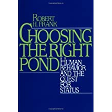 Choosing the Right Pond: Human Behavior and the Quest for Status: Human Behaviour and the Quest for Status by Robert H. Frank (9-Dec-1993) Paperback