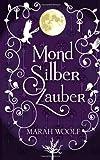 'MondSilberZauber: MondLichtSaga' von Marah Woolf