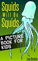 Squids Will Be Squids: What Are Squids? A Picture Book For Kids (Facts For Kids Picture Books 2) (English Edition)