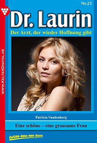 Dr. Laurin 23 - Arztroman: Eine schöne - eine grausame Frau