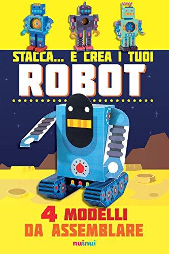 Stacca... e crea i tuoi robot. 4 modelli da assemblare. Ediz. a colori