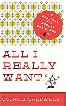 All I Really Want: Readings for a Modern Christmas par [Caldwell, Quinn G.]