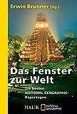 Das Fenster zur Welt: Die besten NATIONAL GEOGRAPHIC-Reportagen (National Geographic Taschenbuch, Band 40400)