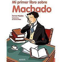 Mi primer libro sobre Machado (Literatura Infantil (6-11 Años) - Mi Primer Libro)