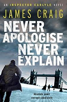 Never Apologise, Never Explain (An Inspector Carlyle Novel) par [Craig, James]