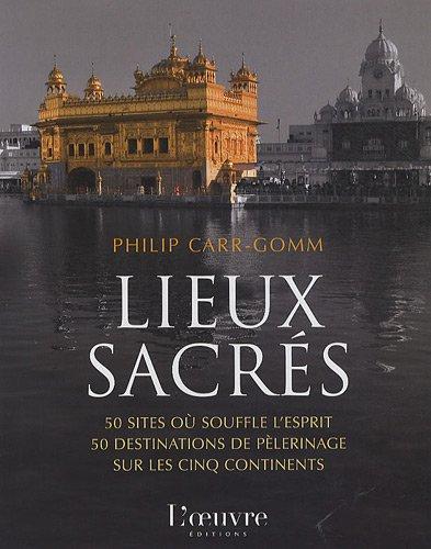 Lieux sacrés : 50 sites où souffle l'esprit, 50 destinations de pèlerinage sur les cinq continents