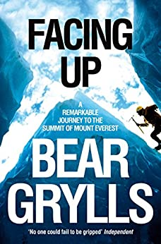 Facing Up: A Remarkable Journey to the Summit of Mount Everest by [Grylls, Bear]
