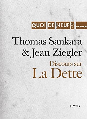 Discours sur la Dette: Discours d'Addis-Abeba, de Thomas Sankara présenté par Jean Ziegler (Quoi de neuf ?)