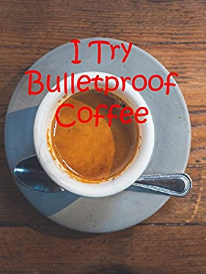 Review: I Try Bulletproof Coffee