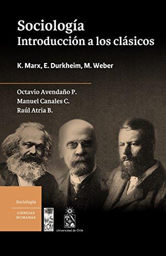Sociología. Introducción a los clásicos. K. Marx, E. Durkheim, M. Weber por Octavio Avendaño