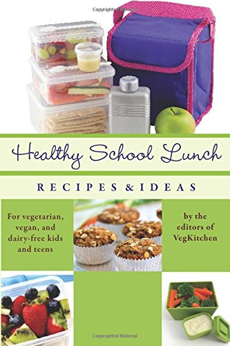 Healthy School Lunch: Recipes & Ideas for Vegetarian, Vegan, and Dairy-Free Kids and Teens (Best of VegKitchen)